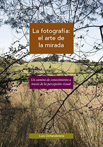 La fotografía: el arte de la mirada: Un camino de conocimiento a través de la percepción visual
