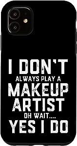iPhone 11 I Don't Always Play A Makeup Artist Oh Wait... Makeup Artist Case