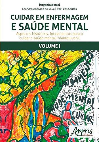Cuidar em Enfermagem e Saúde Mental. Aspectos Históricos, Fundamentos Para o Cuidar e Saúde Mental Infanto-Juvenil