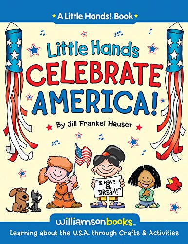 Little Hands Celebrate America: Learning about the U.S.A. through Crafts & Activities (A Little Hands! Book)