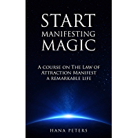 Start Manifesting magic: A course on The Law of Attraction, Manifest a remarkable life (English Edition)