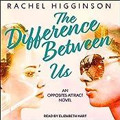 The Difference Between Us: Opposites Attract Series, Book 2   Rachel Higginson