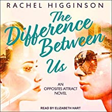 The Difference Between Us: Opposites Attract Series, Book 2 Audiobook by Rachel Higginson Narrated by Elizabeth Hart