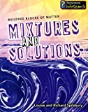Mixtures and Solutions, Richard Spilsbury and Louise A. Spilsbury, 1403493448