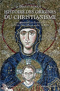 Histoires des origines du Christianisme : Tome 1, Vie de Jésus, Les Apôtres, Saint Paul par Renan
