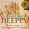 Living Deeply: The Art and Science of Transformation in Everyday Life Audiobook by Marilyn Mandala Schlitz, Cassandra Vieten, Tina Amorok Narrated by Stephen Paul Aulridge, Jr.