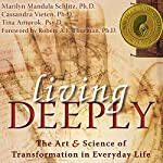 Living Deeply: The Art and Science of Transformation in Everyday Life | Marilyn Mandala Schlitz,Cassandra Vieten,Tina Amorok