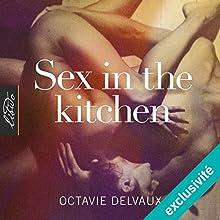 Sex in the Kitchen | Livre audio Auteur(s) : Octavie Delvaux Narrateur(s) : Andrea Delafosse