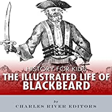 History for Kids: An Illustrated Biography of Blackbeard for Children Audiobook by Charles River Editors Narrated by Jim D. Johnston