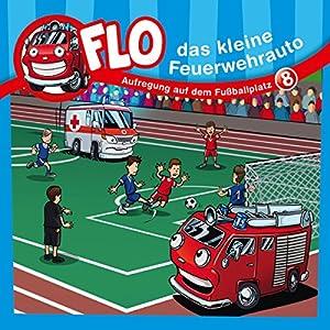 Aufregung auf dem Fußballplatz (Flo, das kleine Feuerwehrauto 8) Hörspiel