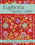 Euphoria Tapestry Quilts: 40 Appliqu�...