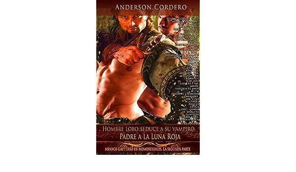 Padre a la Luna Roja - La segunda parte Hombre lobo seduce a su vampiro: dominación, romance contemporáneo erótico, romance erótico, erótica, fantasía, ...