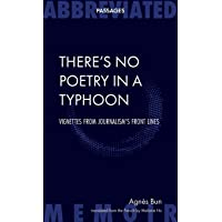 There's No Poetry in a Typhoon: Vignettes from Journalism's Front Lines (Abbreviated Passages)