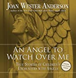 An Angel to Watch Over Me: True Stories of