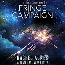 Fringe Campaign: Fringe Series, Book 3 Audiobook by Rachel Aukes Narrated by James Anderson Foster