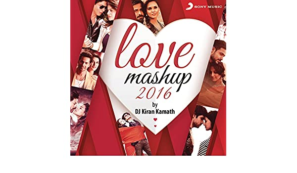 Love Mashup 2016 (By Kiran Kamath) by Pritam & Arijit Singh Jeet