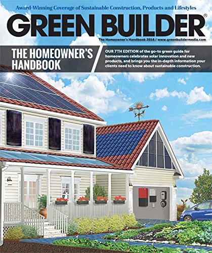 Green Builder Magazine   Special Fall 2016 Issue  The Homeowners Handbook