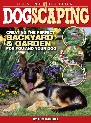 Dogscaping: Creating the Perfect Backyard and Garden for You and Your - Housing Outdoor Environmental