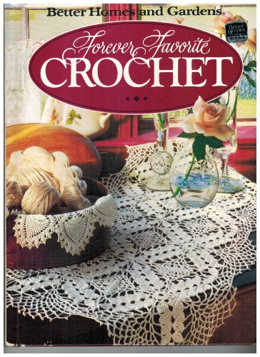 Forever Favorite Crochet (Better Homes and Gardens) ()
