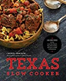 The Texas Slow Cooker: 125 Recipes for the Lone Star State's Very Best Dishes, All Slow-Cooked to Perfection