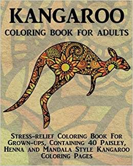 amazoncom kangaroo coloring book for adults stress relief coloring book for grown ups containing 40 paisley henna and mandala style kangaroo coloring - Coloring Book For Grown Ups