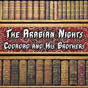 The Arabian Nights - Codadad and His Brothers Audiobook