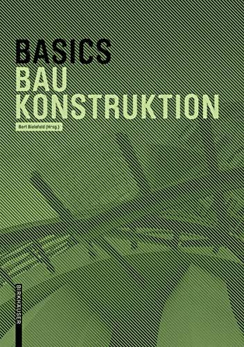 Basics Baukonstruktion Taschenbuch – 20. Juli 2015 Bert Bielefeld Andreas Achilles Katrin Hanses Nils Kummer