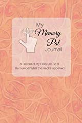 My Memory Pal Journal: A Record of My Daily Life So I'll Remember What the Heck Happened Paperback