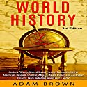 World History: Ancient History, United States History, European, Native American, Russian, Chinese, Asian, Indian and Australian History, Wars Including World War 1 and 2 Audiobook by Adam Brown Narrated by Sarah Moore