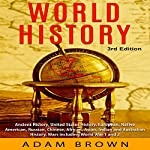 World History: Ancient History, United States History, European, Native American, Russian, Chinese, Asian, Indian and Australian History, Wars Including World War 1 and 2 | Adam Brown