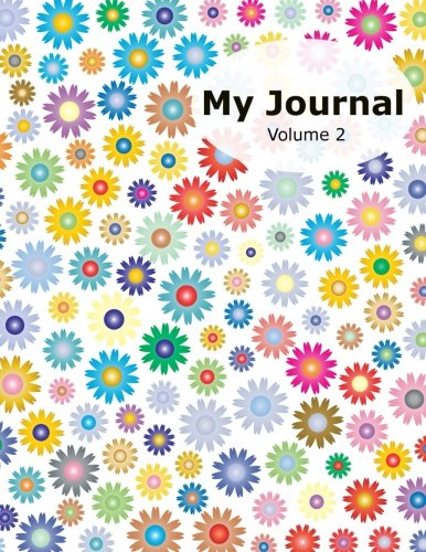 """Download My Journal - Volume 2: 50 Writing Prompts for Kids - Write / Draw / Fill-In - 100 Pages - Feelings Journal - Thinking Journal - Large 8.5"""" X 11"""" - Bright Flowers Cover ebook"""