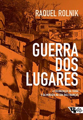 Guerra dos lugares: A colonização da terra e da moradia na era das finanças