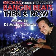 "Bangin' Beats ""Then & Now"" Volume 1 - Mixed by DJ Mickey Garcia"