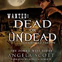 Wanted: Dead or Undead: Zombie West Audiobook by Angela Scott Narrated by Rebecca Roberts