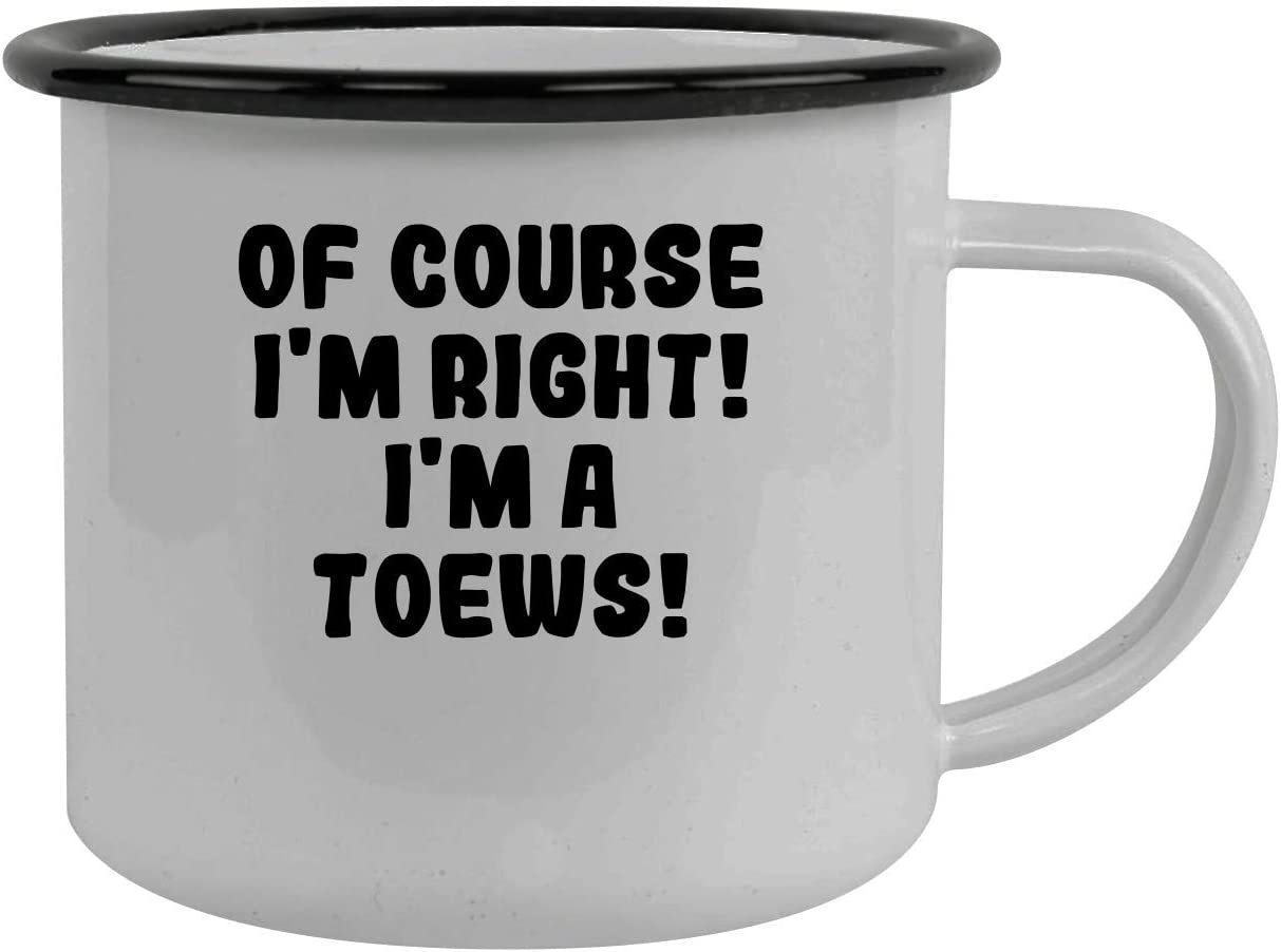 Of Course I'm Right! I'm A Toews! - Stainless Steel 12Oz Camping Mug, Black