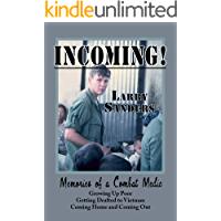 INCOMING!: Memories of a Combat Medic: Growing Up Poor, Getting Drafted to Vietnam, Coming Home and Coming Out.