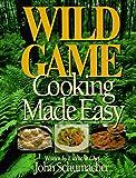 Wild Game Cooking Made Easy, John Schumacher, 1885061234