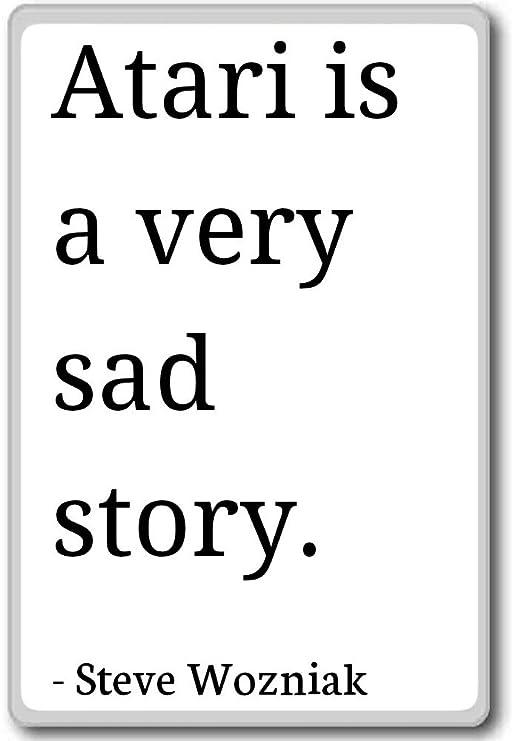 Atari es un muy triste historia. - Steve Wozniak Comillas imán ...