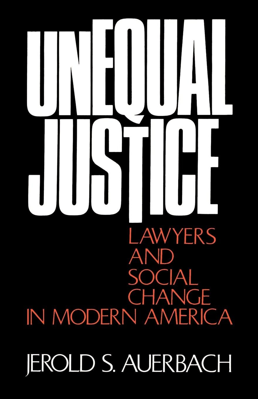 Unequal Justice: Lawyers and Social Change in Modern America (Galaxy  Books): Amazon.co.uk: Jerold S. Auerbach: 9780195021707: Books