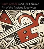 Casas Grandes and the Ceramic Art of the Ancient Southwest, , 0300111487