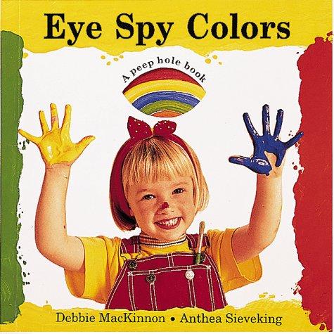 amazoncom eye spy colors peephole books 9780881063349 debbie mackinnon anthea sieveking books - Books About Colors