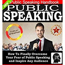 Public Speaking: How To Finally Overcome Your Fear of Public Speaking and Inspire Any Audience: Public Speaking Tips, Public Speaking Mastery, Public Speaking ... Speaking Without Fear by Sam Siv Book 1)