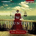 Our Own Country: A Novel | Jodi Daynard