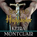 Rescued by a Highlander: Clan Grant, Book 1 Audiobook by Keira Montclair Narrated by Antony Ferguson
