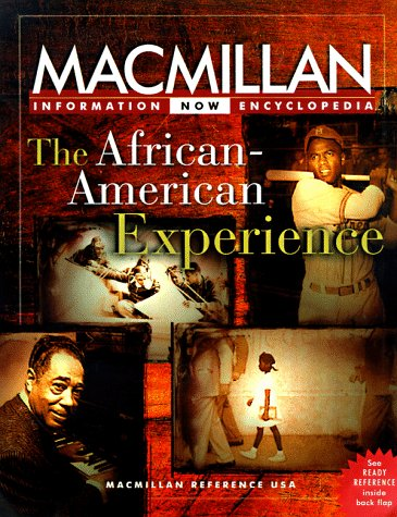 : The African-American Experience: Selections from the Five-Volume Macmillan Encyclopedia of African-American culture and history (Macmillan Information Now Encyclopedia)