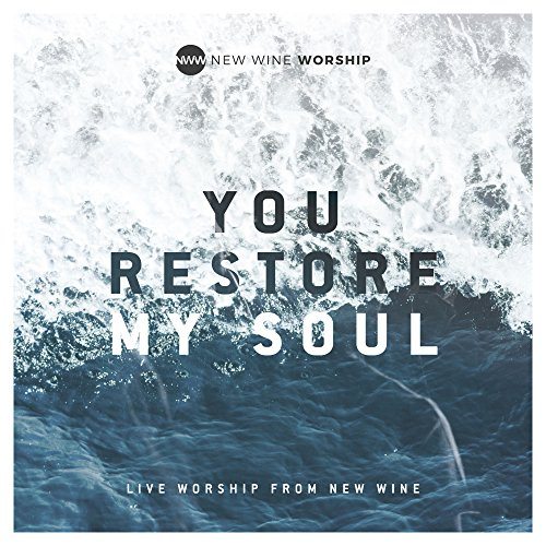 You Restore My Soul [Live] (New Wine Worship)
