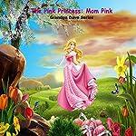 The Pink Princess: Mom Pink: Grandpa Dave Series | Grandpa Dave