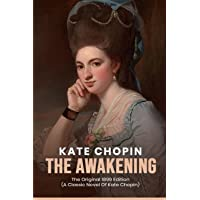 The Awakening: The Original 1899 Edition (A Classic Novel Of kate chopin)