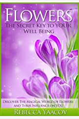 Flowers The Secret Key to YOUR Well Being Kindle Edition