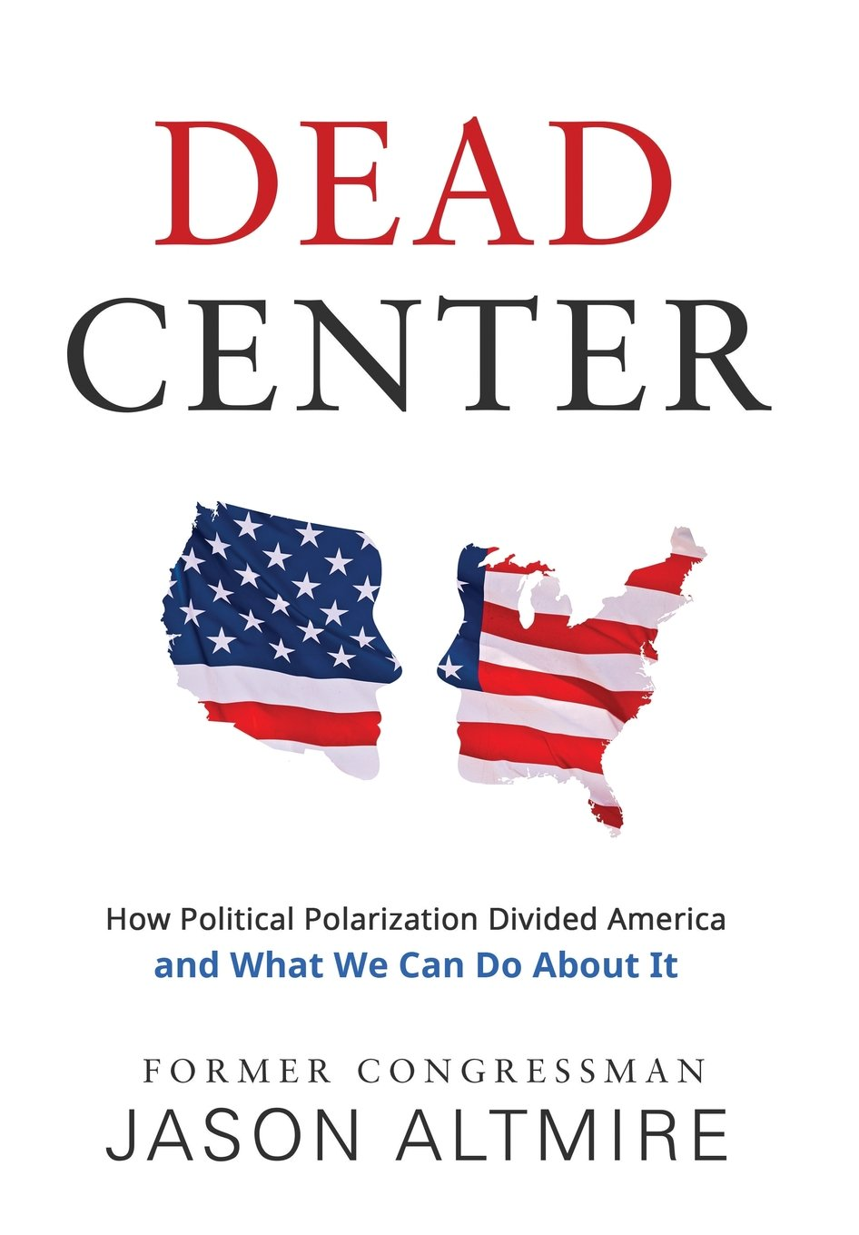 Dead Center: How Political Polarization Divided America and What We Can Do  About It: Jason Altmire: 9781620067543: Amazon.com: Books